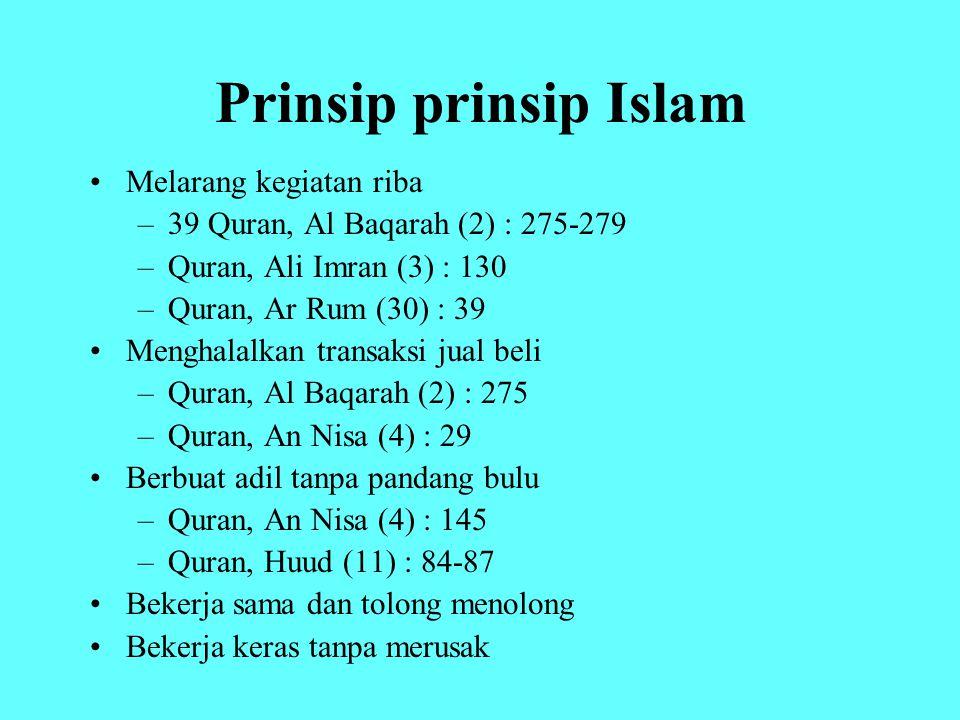 Prinsip prinsip Islam Melarang kegiatan riba –39 Quran, Al Baqarah (2) : 275-279 –Quran, Ali Imran (3) : 130 –Quran, Ar Rum (30) : 39 Menghalalkan tra