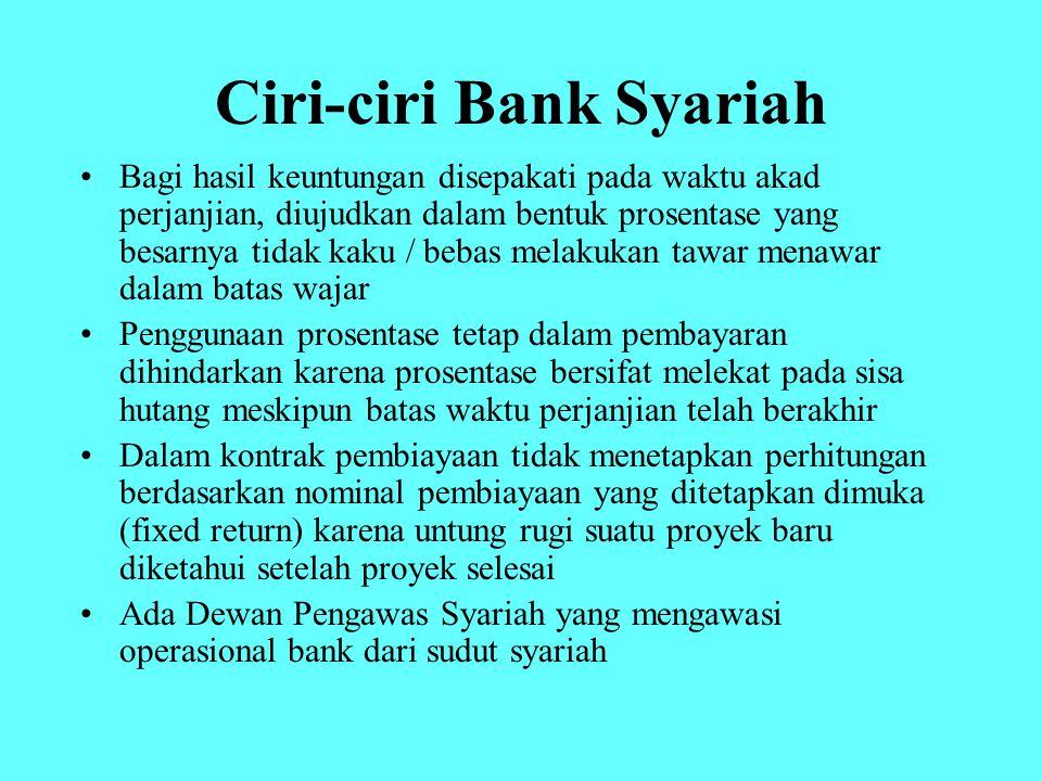 Ciri-ciri Bank Syariah Bagi hasil keuntungan disepakati pada waktu akad perjanjian, diujudkan dalam bentuk prosentase yang besarnya tidak kaku / bebas