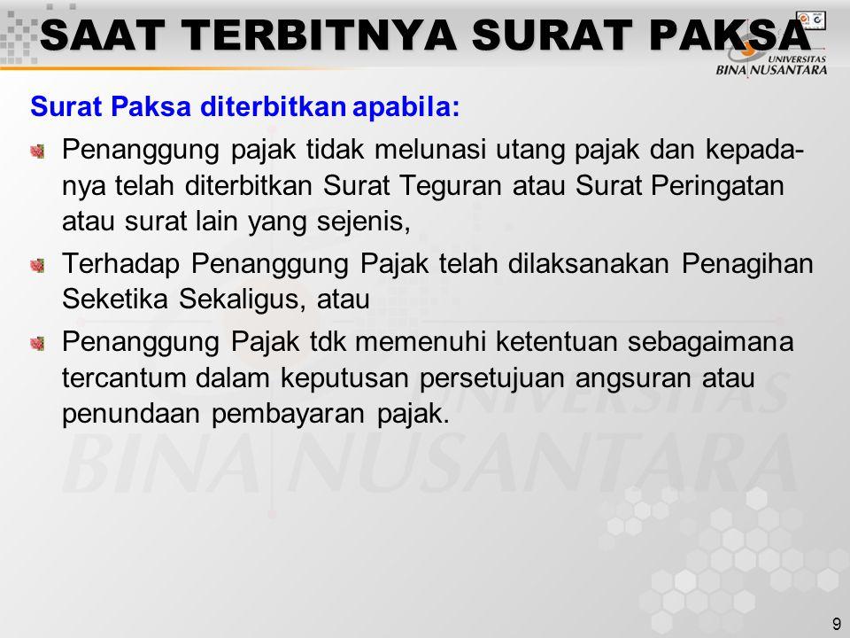 9 SAAT TERBITNYA SURAT PAKSA Surat Paksa diterbitkan apabila: Penanggung pajak tidak melunasi utang pajak dan kepada- nya telah diterbitkan Surat Tegu