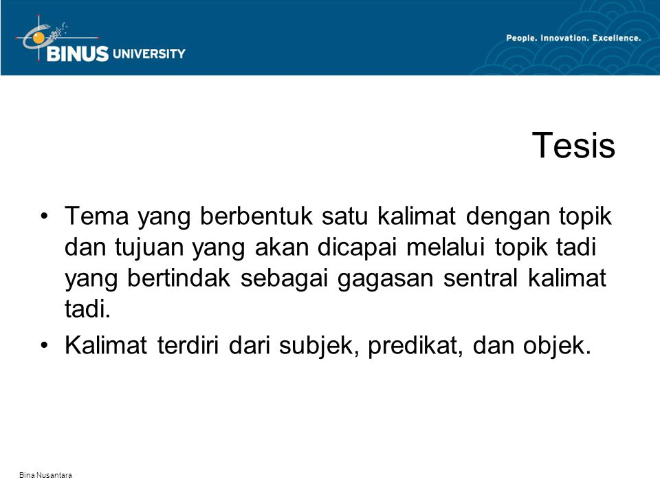 Bina Nusantara Tesis Tema yang berbentuk satu kalimat dengan topik dan tujuan yang akan dicapai melalui topik tadi yang bertindak sebagai gagasan sent