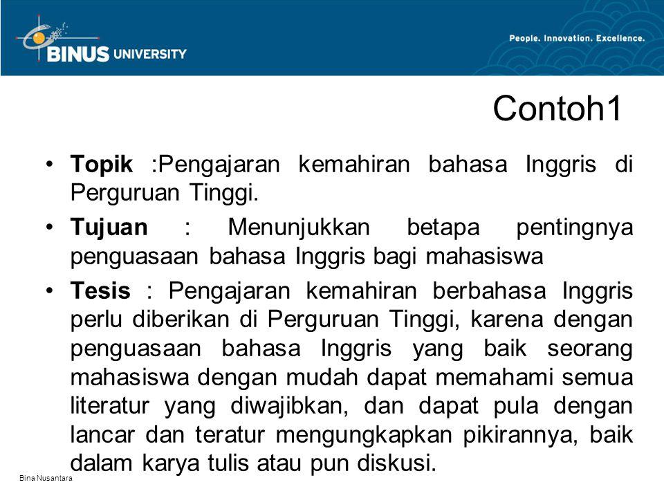 Bina Nusantara Contoh1 Topik :Pengajaran kemahiran bahasa Inggris di Perguruan Tinggi. Tujuan : Menunjukkan betapa pentingnya penguasaan bahasa Inggri
