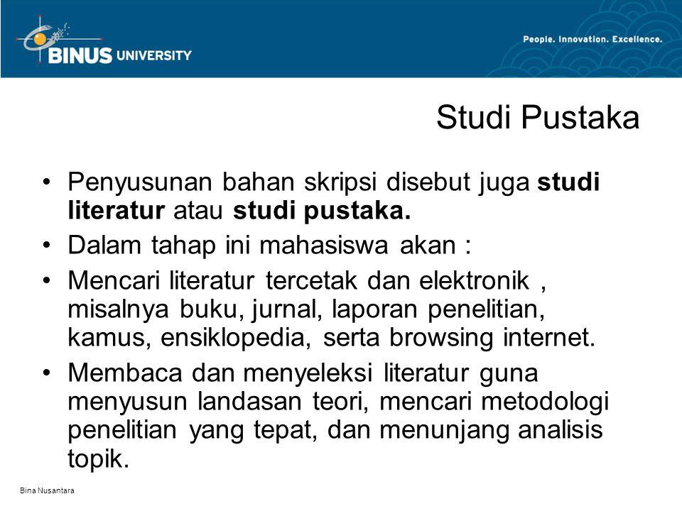 Bina Nusantara Studi Pustaka Penyusunan bahan skripsi disebut juga studi literatur atau studi pustaka. Dalam tahap ini mahasiswa akan : Mencari litera