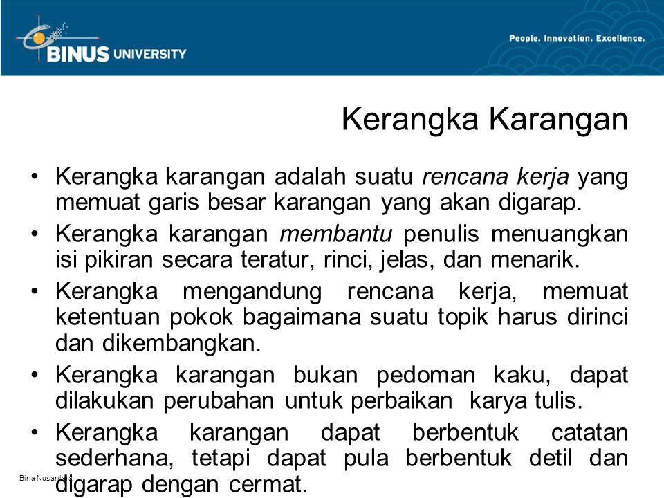Bina Nusantara Kerangka Karangan Kerangka karangan adalah suatu rencana kerja yang memuat garis besar karangan yang akan digarap. Kerangka karangan me