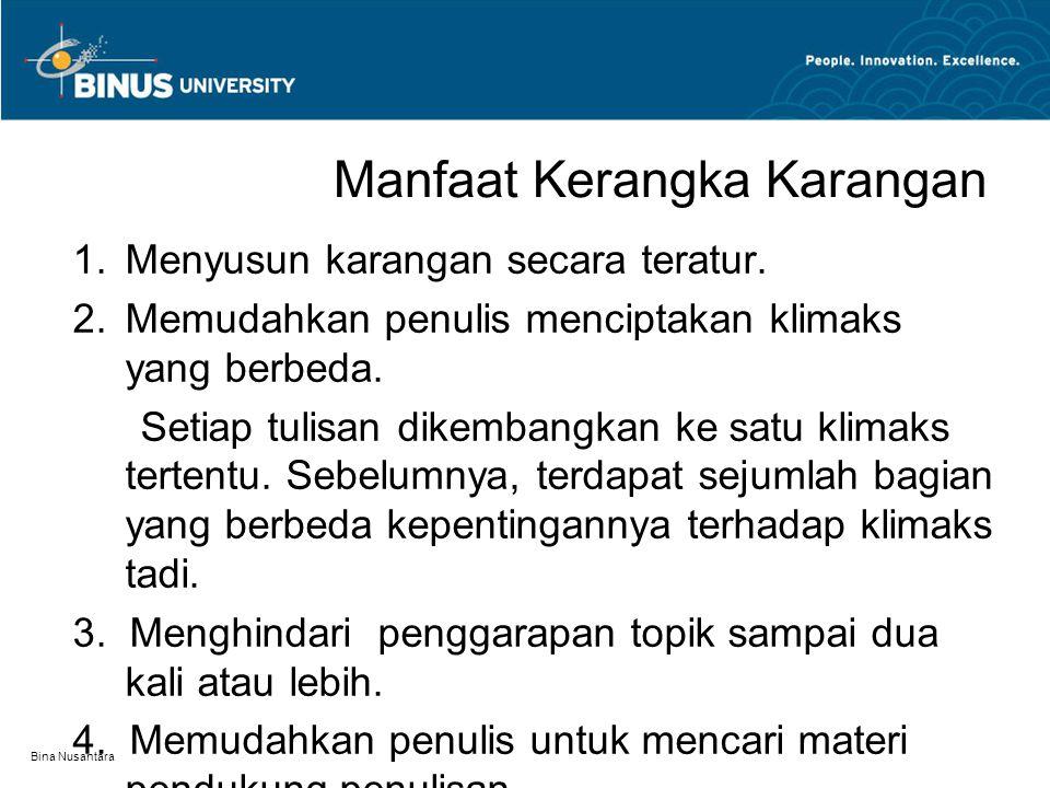 Bina Nusantara Manfaat Kerangka Karangan 1.Menyusun karangan secara teratur. 2.Memudahkan penulis menciptakan klimaks yang berbeda. Setiap tulisan dik