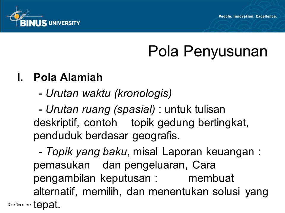 Bina Nusantara Pola Penyusunan I.Pola Alamiah - Urutan waktu (kronologis) - Urutan ruang (spasial) : untuk tulisan deskriptif, contoh topik gedung ber