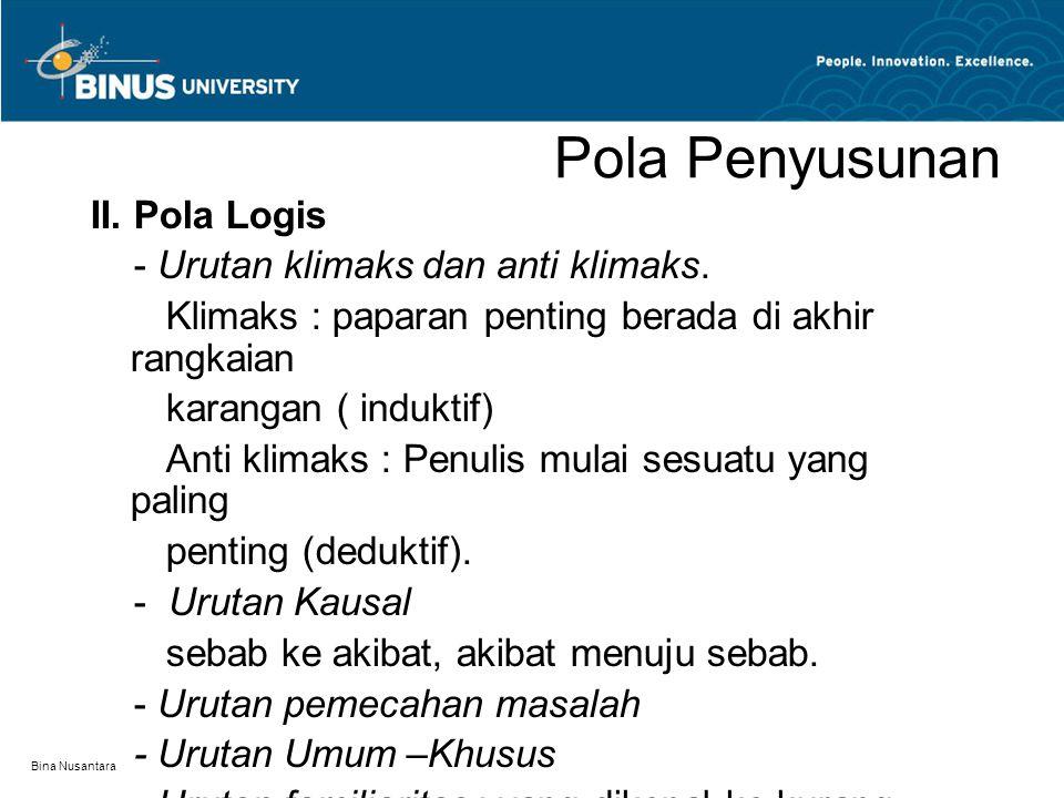Bina Nusantara Pola Penyusunan II. Pola Logis - Urutan klimaks dan anti klimaks. Klimaks : paparan penting berada di akhir rangkaian karangan ( indukt