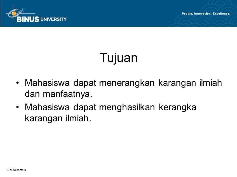 Bina Nusantara Tujuan Mahasiswa dapat menerangkan karangan ilmiah dan manfaatnya. Mahasiswa dapat menghasilkan kerangka karangan ilmiah.