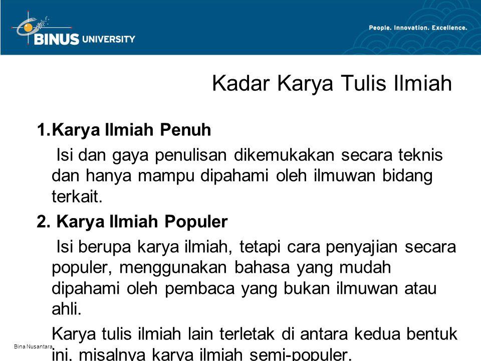 Bina Nusantara Kadar Karya Tulis Ilmiah 1.Karya Ilmiah Penuh Isi dan gaya penulisan dikemukakan secara teknis dan hanya mampu dipahami oleh ilmuwan bi