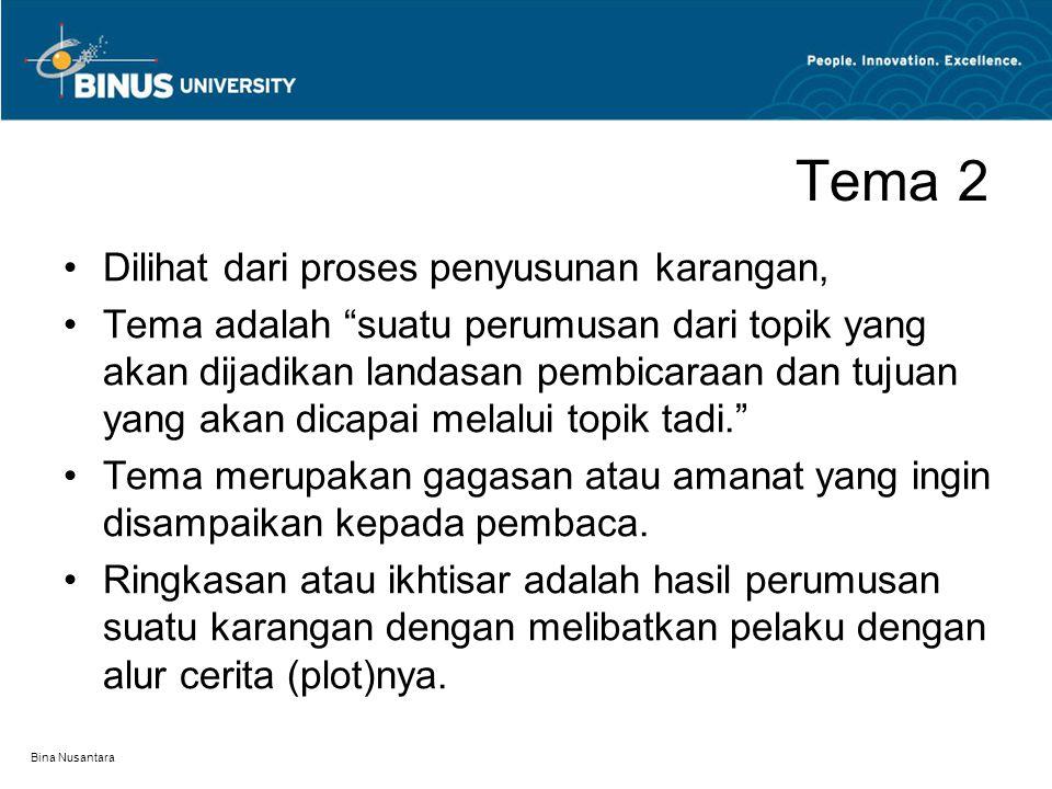 "Bina Nusantara Tema 2 Dilihat dari proses penyusunan karangan, Tema adalah ""suatu perumusan dari topik yang akan dijadikan landasan pembicaraan dan tu"