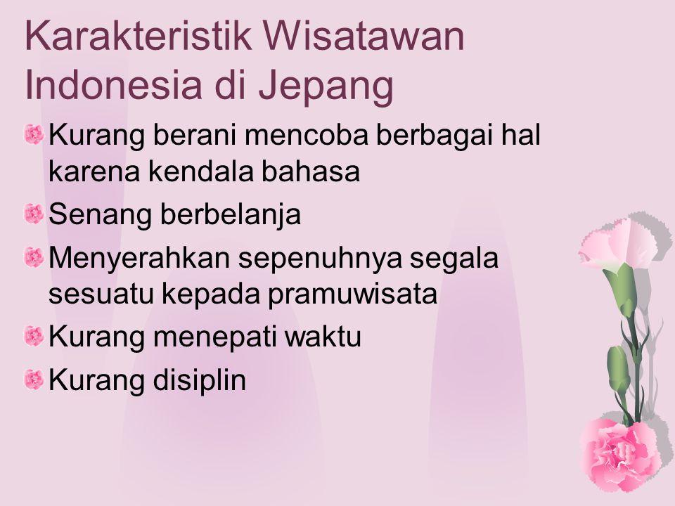 Karakteristik Wisatawan Indonesia di Jepang Kurang berani mencoba berbagai hal karena kendala bahasa Senang berbelanja Menyerahkan sepenuhnya segala sesuatu kepada pramuwisata Kurang menepati waktu Kurang disiplin