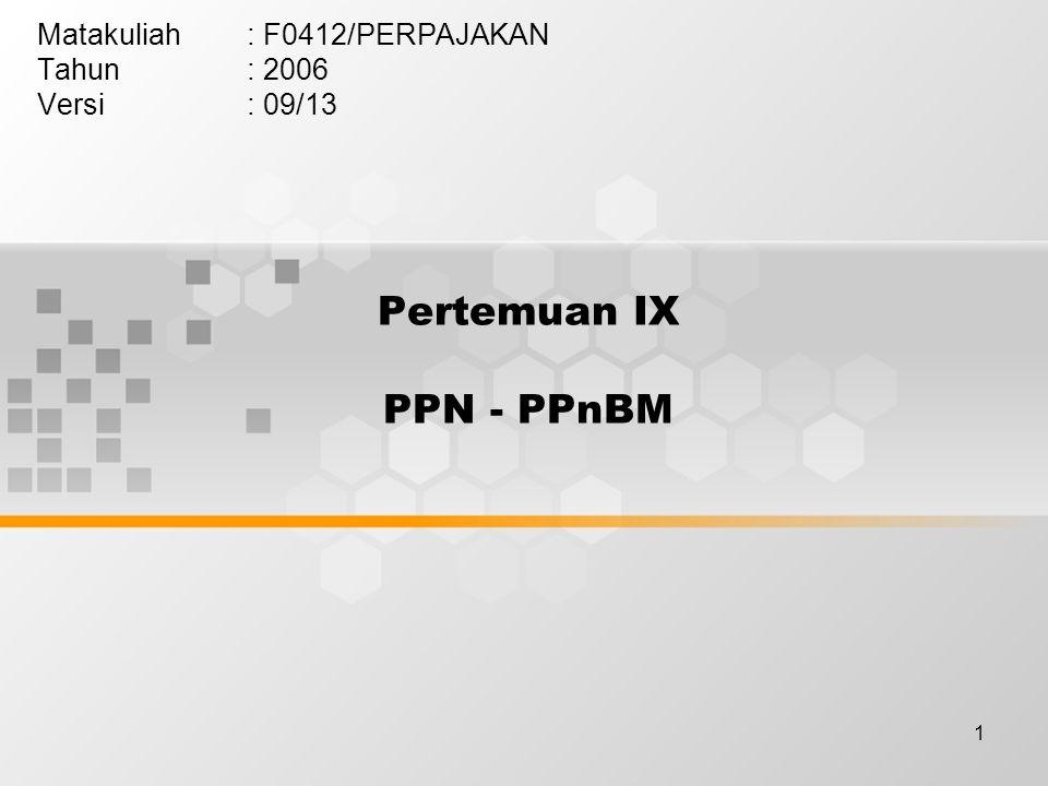 1 Pertemuan IX PPN - PPnBM Matakuliah: F0412/PERPAJAKAN Tahun: 2006 Versi: 09/13