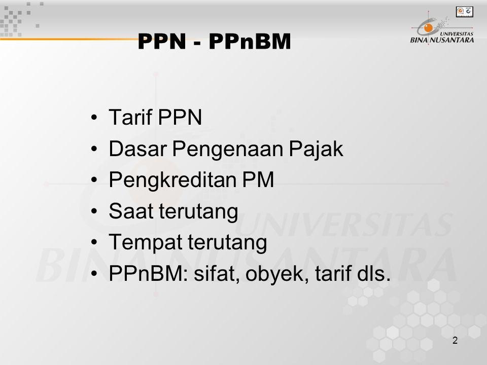 2 PPN - PPnBM Tarif PPN Dasar Pengenaan Pajak Pengkreditan PM Saat terutang Tempat terutang PPnBM: sifat, obyek, tarif dls.