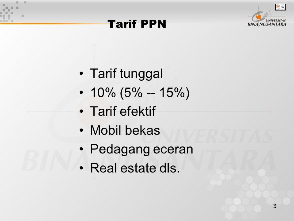 3 Tarif PPN Tarif tunggal 10% (5% -- 15%) Tarif efektif Mobil bekas Pedagang eceran Real estate dls.