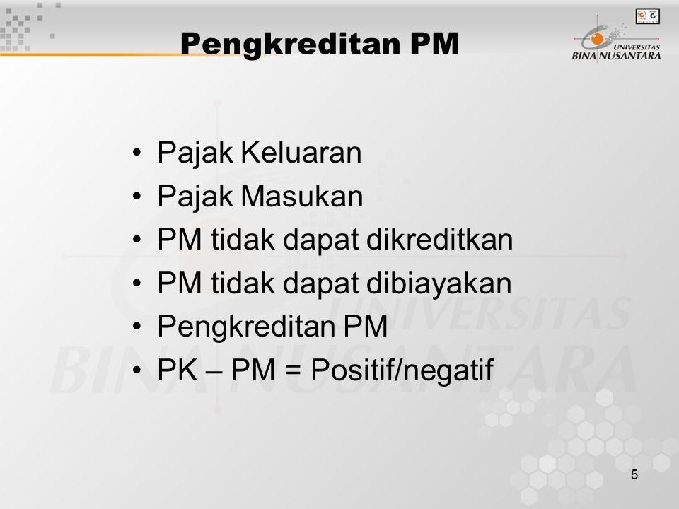 5 Pengkreditan PM Pajak Keluaran Pajak Masukan PM tidak dapat dikreditkan PM tidak dapat dibiayakan Pengkreditan PM PK – PM = Positif/negatif