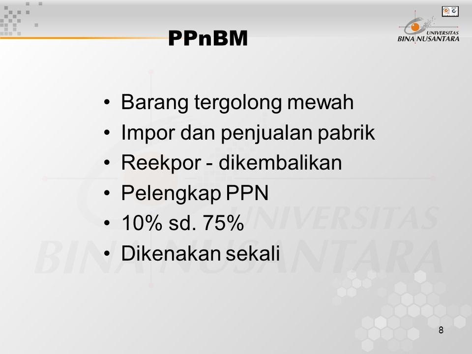 8 PPnBM Barang tergolong mewah Impor dan penjualan pabrik Reekpor - dikembalikan Pelengkap PPN 10% sd.