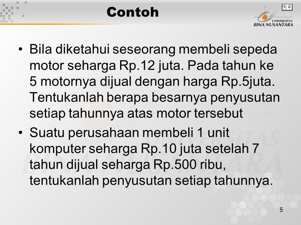 5 Contoh Bila diketahui seseorang membeli sepeda motor seharga Rp.12 juta. Pada tahun ke 5 motornya dijual dengan harga Rp.5juta. Tentukanlah berapa b
