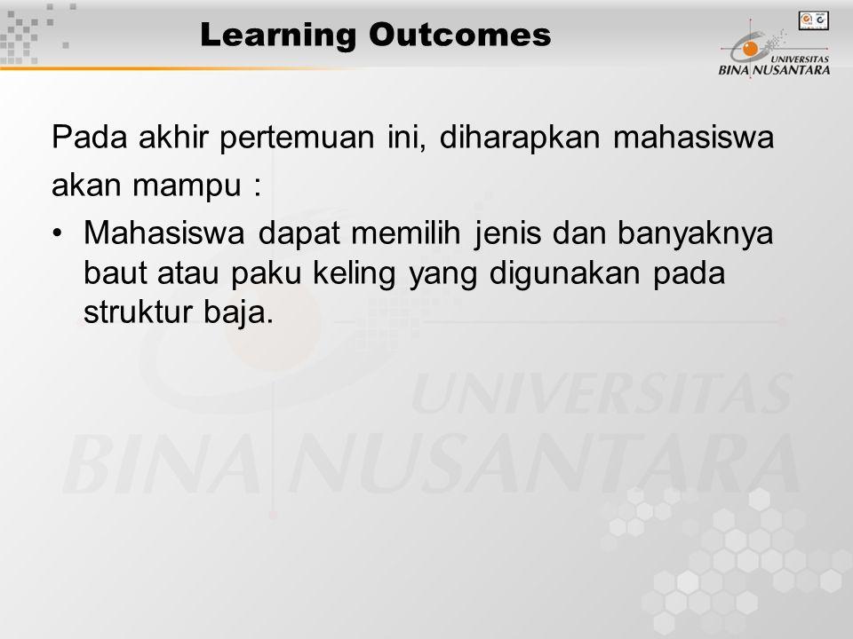 Learning Outcomes Pada akhir pertemuan ini, diharapkan mahasiswa akan mampu : Mahasiswa dapat memilih jenis dan banyaknya baut atau paku keling yang d