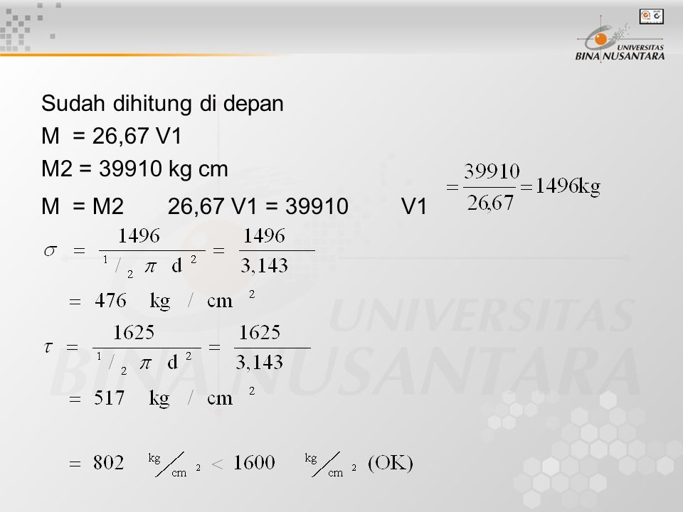 Sudah dihitung di depan M = 26,67 V1 M2 = 39910 kg cm M = M2 26,67 V1 = 39910 V1