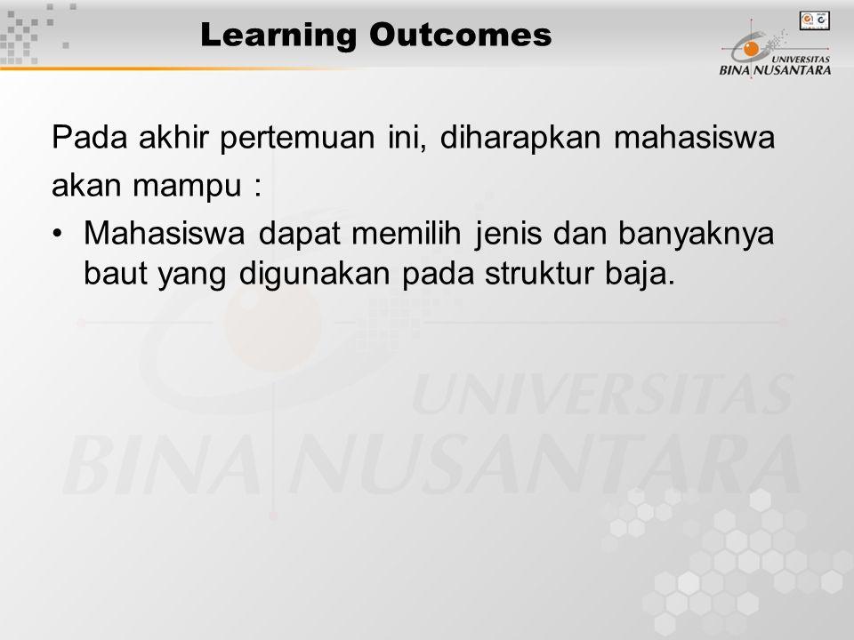 Learning Outcomes Pada akhir pertemuan ini, diharapkan mahasiswa akan mampu : Mahasiswa dapat memilih jenis dan banyaknya baut yang digunakan pada str