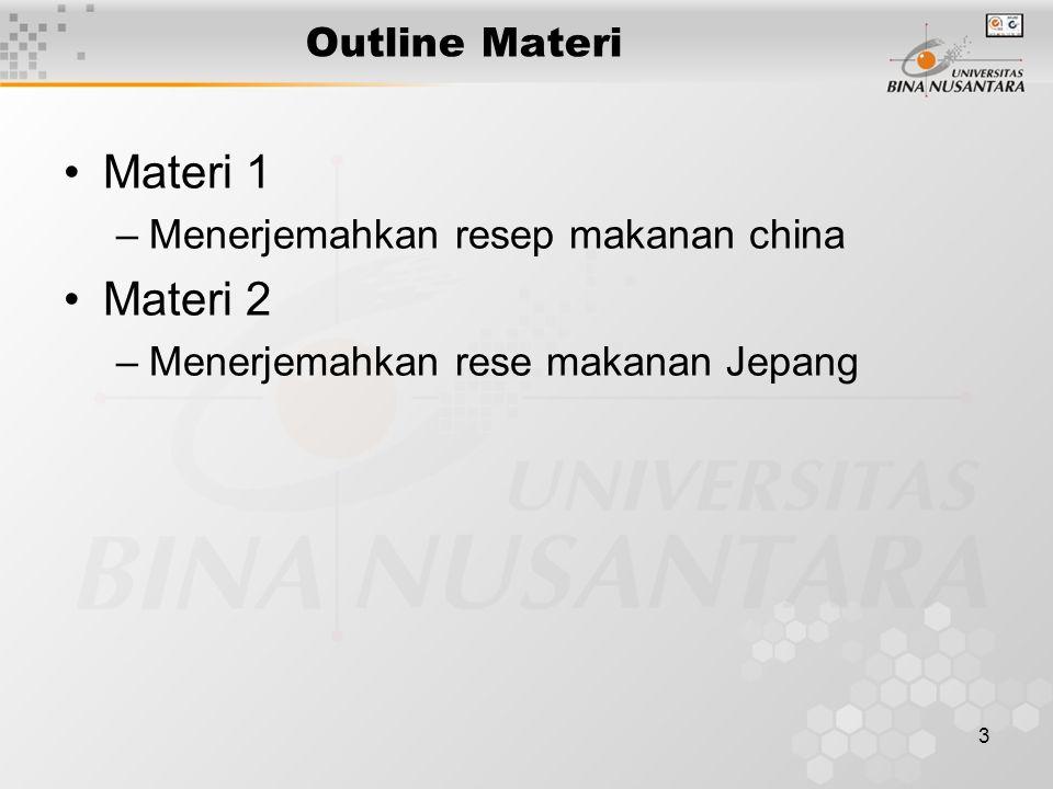 3 Outline Materi Materi 1 –Menerjemahkan resep makanan china Materi 2 –Menerjemahkan rese makanan Jepang
