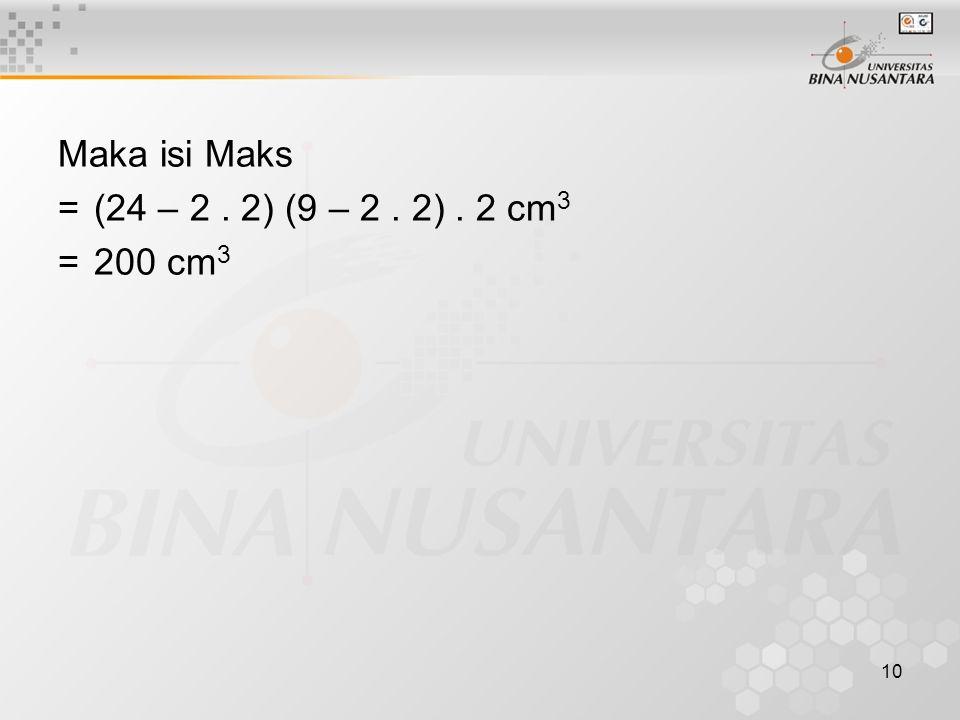 10 Maka isi Maks =(24 – 2. 2) (9 – 2. 2). 2 cm 3 =200 cm 3