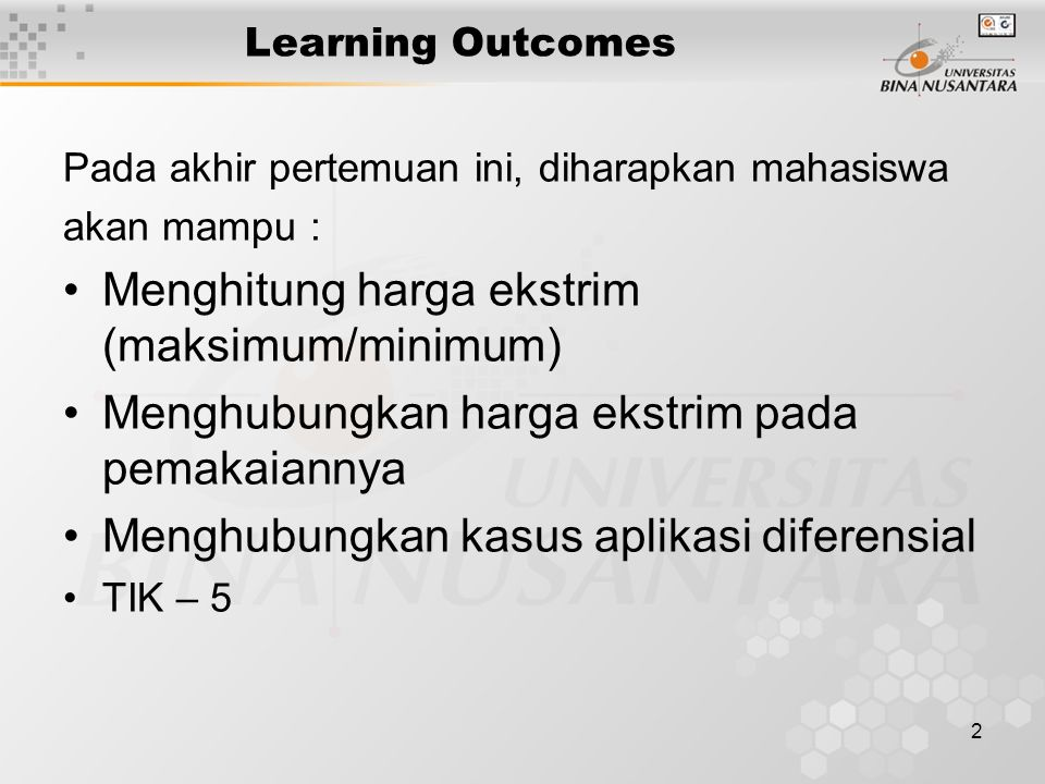 2 Learning Outcomes Pada akhir pertemuan ini, diharapkan mahasiswa akan mampu : Menghitung harga ekstrim (maksimum/minimum) Menghubungkan harga ekstri