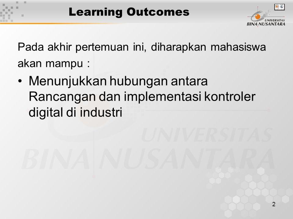 2 Learning Outcomes Pada akhir pertemuan ini, diharapkan mahasiswa akan mampu : Menunjukkan hubungan antara Rancangan dan implementasi kontroler digital di industri