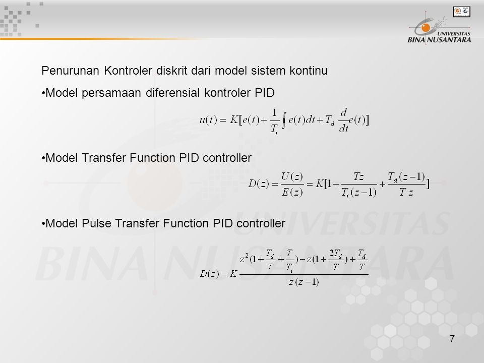 7 Penurunan Kontroler diskrit dari model sistem kontinu Model persamaan diferensial kontroler PID Model Transfer Function PID controller Model Pulse T