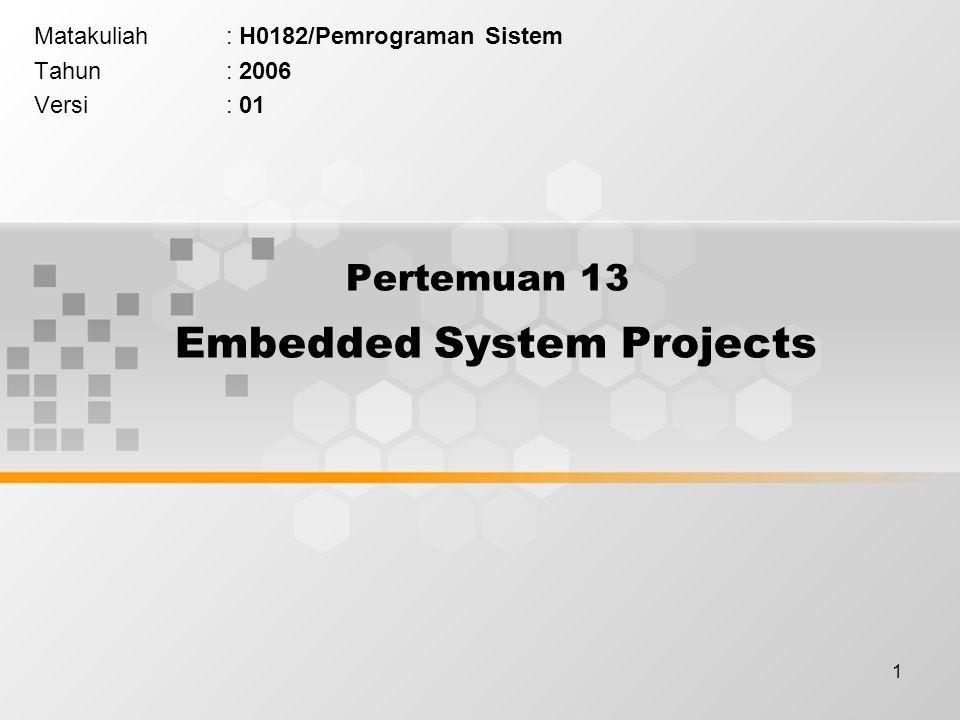 1 Pertemuan 13 Embedded System Projects Matakuliah: H0182/Pemrograman Sistem Tahun: 2006 Versi: 01