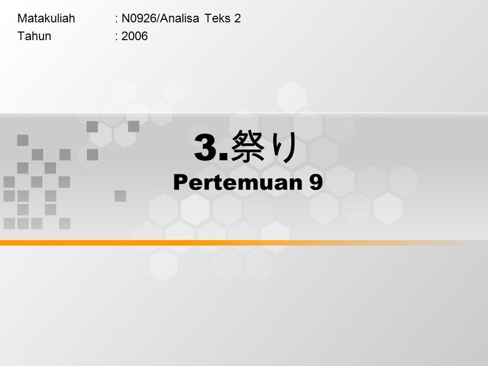 3. 祭り Pertemuan 9 Matakuliah: N0926/Analisa Teks 2 Tahun: 2006