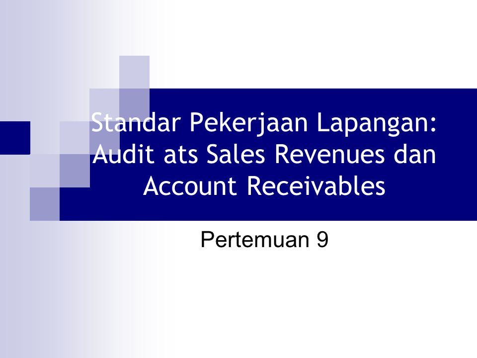 Tujuan Pembelajaran: Memahami standar pemeriksaan lapangan terkait dengan audit atas Sales Revenues dan Accouunt Receivables Memahami tujuan dari audit atas Sales Revenues dan Accouunt Receivables Memahami internal control atas Sales Revenues dan Accouunt Receivables Memahami dasar pencatatan Sales Revenues dan Accouunt Receivables Memahami dan mampu membuat prosedur audit atas Sales Revenues dan Accouunt Receivables Menyusun temuan audit atas Sales Revenues dan Accouunt Receivables Membuat surat konfirmasi piutang