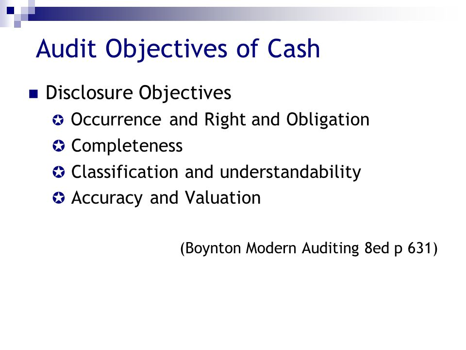 Audit Objectives of Cash Disclosure Objectives  Occurrence and Right and Obligation  Completeness  Classification and understandability  Accuracy