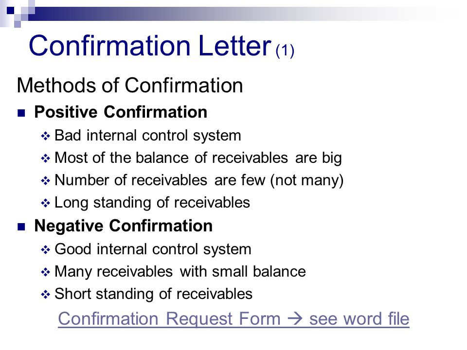 Confirmation Letter (1) Methods of Confirmation Positive Confirmation  Bad internal control system  Most of the balance of receivables are big  Num