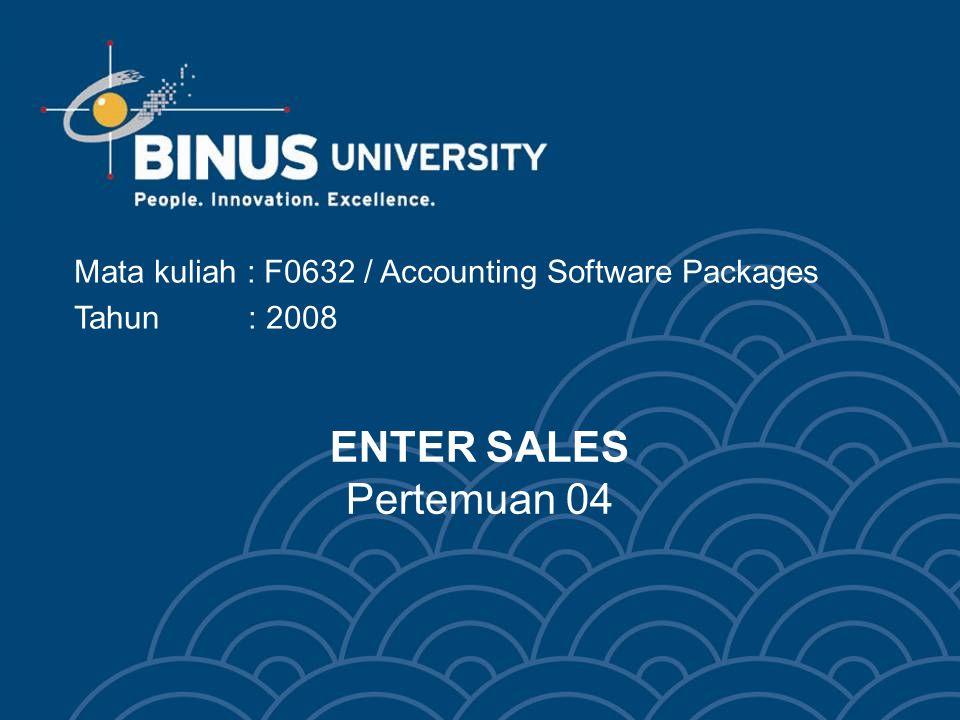 ENTER SALES Pertemuan 04 Mata kuliah : F0632 / Accounting Software Packages Tahun : 2008