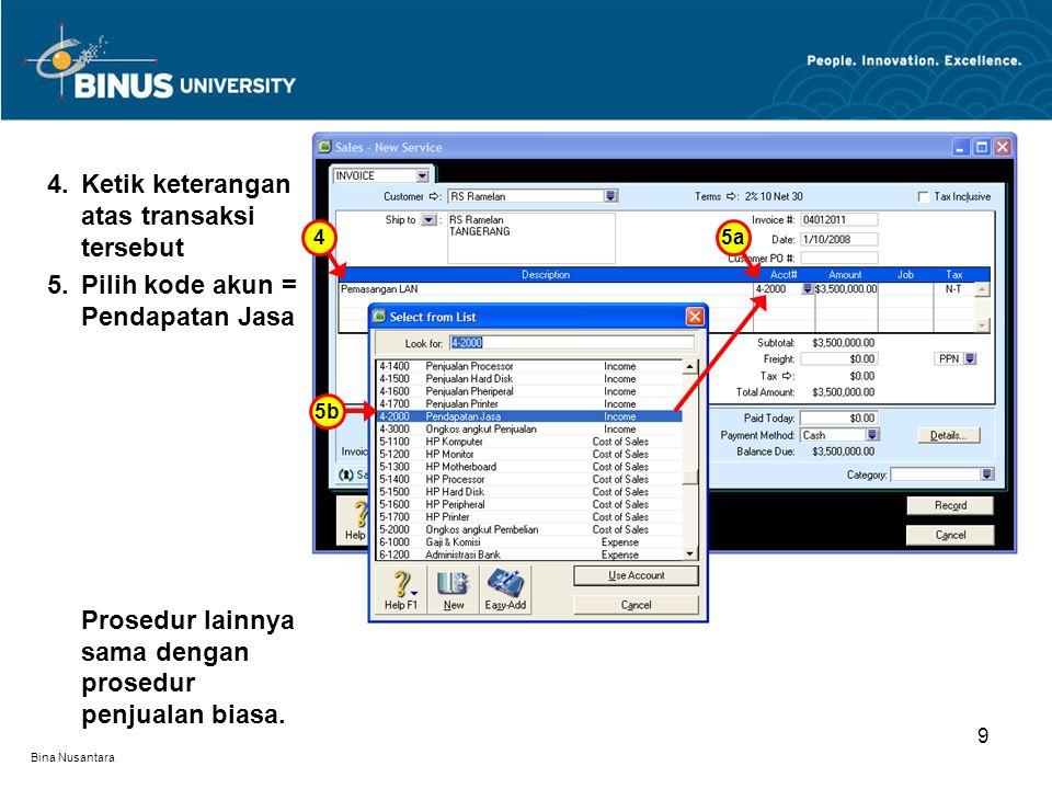 Bina Nusantara 9 5b 4.Ketik keterangan atas transaksi tersebut 5.Pilih kode akun = Pendapatan Jasa Prosedur lainnya sama dengan prosedur penjualan biasa.