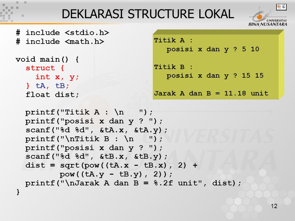 12 DEKLARASI STRUCTURE LOKAL # include void main() { struct { int x, y; } tA, tB; float dist; printf(