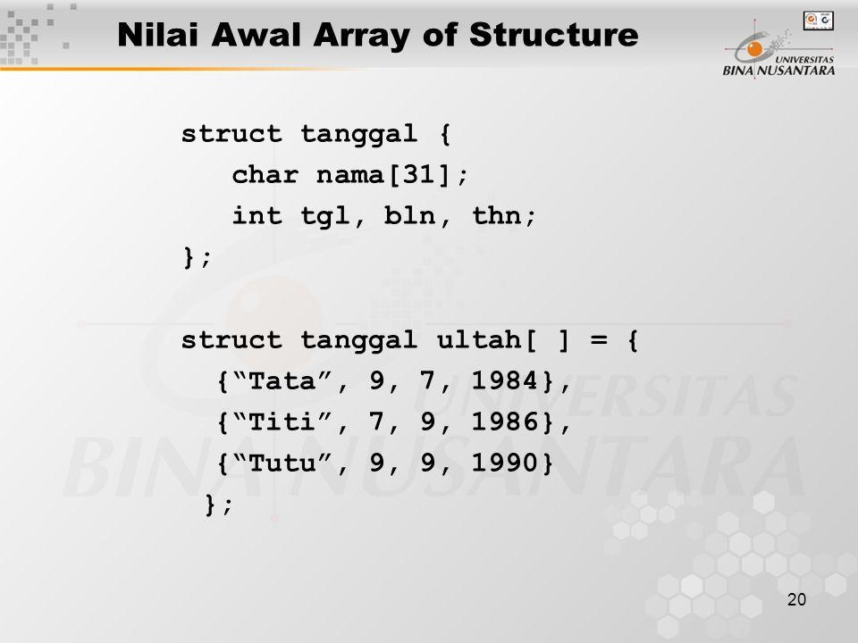 """20 Nilai Awal Array of Structure struct tanggal { char nama[31]; int tgl, bln, thn; }; struct tanggal ultah[ ] = { {""""Tata"""", 9, 7, 1984}, {""""Titi"""", 7, 9"""