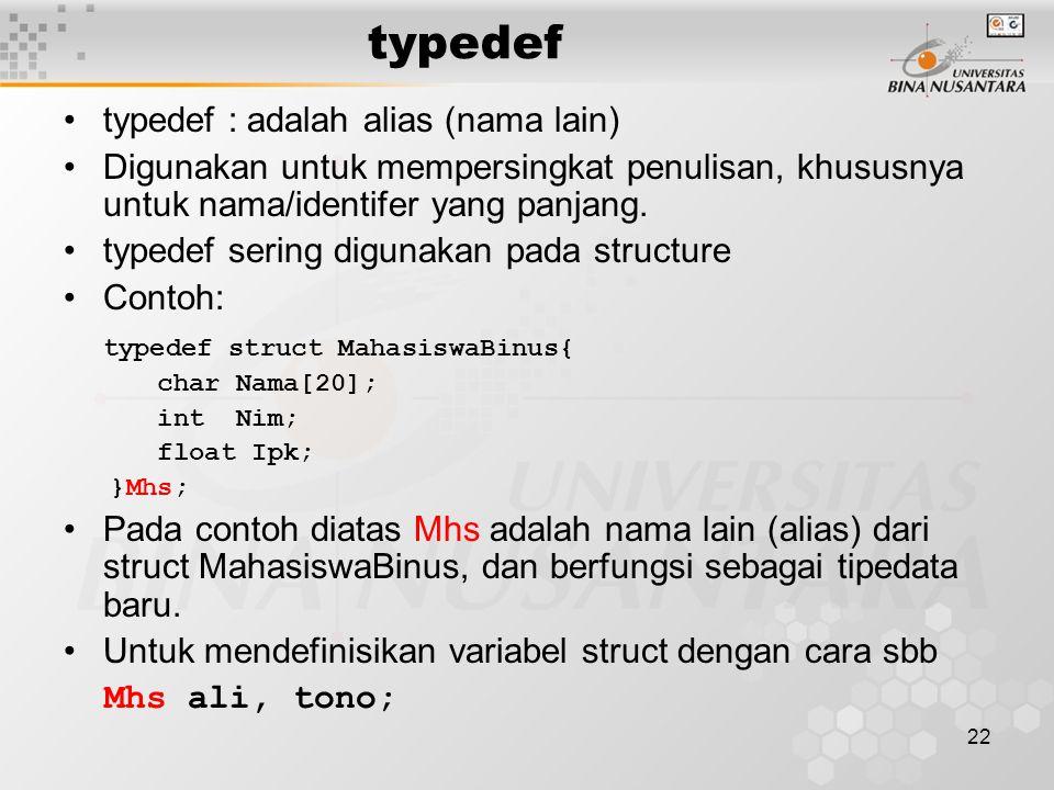 22 typedef typedef : adalah alias (nama lain) Digunakan untuk mempersingkat penulisan, khususnya untuk nama/identifer yang panjang. typedef sering dig