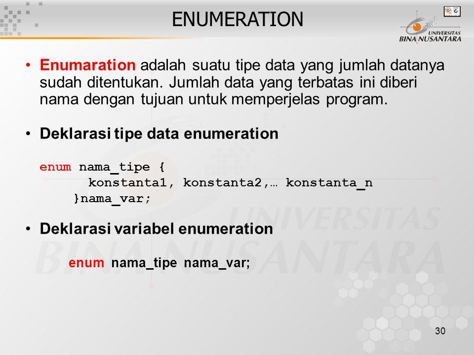 30 ENUMERATION Enumaration adalah suatu tipe data yang jumlah datanya sudah ditentukan. Jumlah data yang terbatas ini diberi nama dengan tujuan untuk