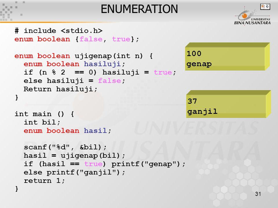 31 ENUMERATION # include enum boolean {false, true}; enum boolean ujigenap(int n) { enum boolean hasiluji; if (n % 2 == 0) hasiluji = true; else hasil