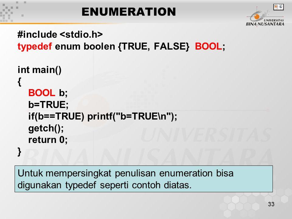 33 ENUMERATION #include typedef enum boolen {TRUE, FALSE} BOOL; int main() { BOOL b; b=TRUE; if(b==TRUE) printf(