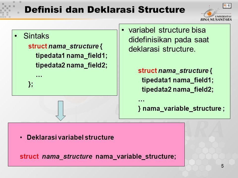5 Definisi dan Deklarasi Structure Sintaks struct nama_structure { tipedata1 nama_field1; tipedata2 nama_field2; … }; Deklarasi variabel structure str
