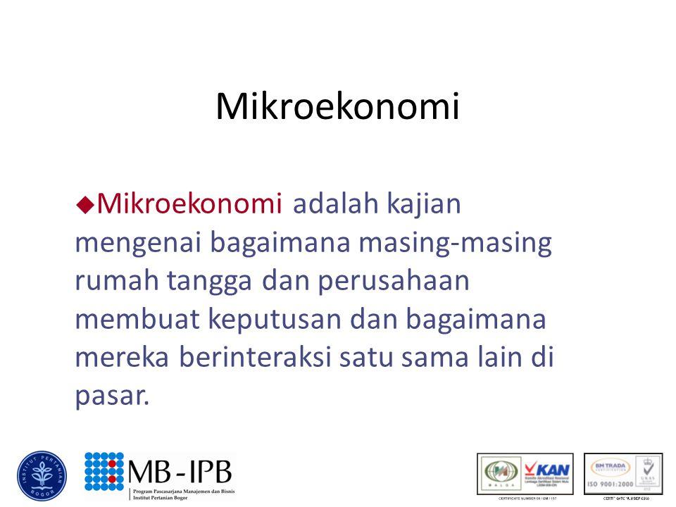 Mikroekonomi u Mikroekonomi adalah kajian mengenai bagaimana masing-masing rumah tangga dan perusahaan membuat keputusan dan bagaimana mereka berinteraksi satu sama lain di pasar.