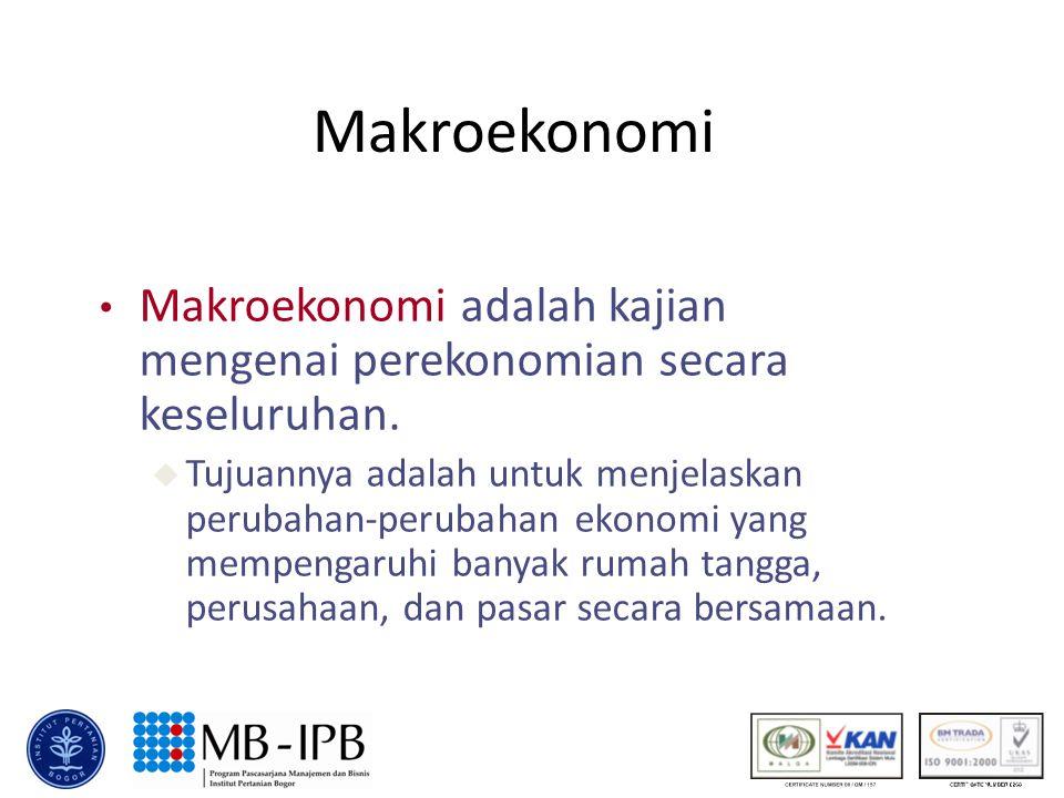 Makroekonomi Makroekonomi adalah kajian mengenai perekonomian secara keseluruhan.