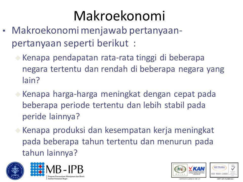 Makroekonomi Makroekonomi menjawab pertanyaan- pertanyaan seperti berikut : u Kenapa pendapatan rata-rata tinggi di beberapa negara tertentu dan rendah di beberapa negara yang lain.