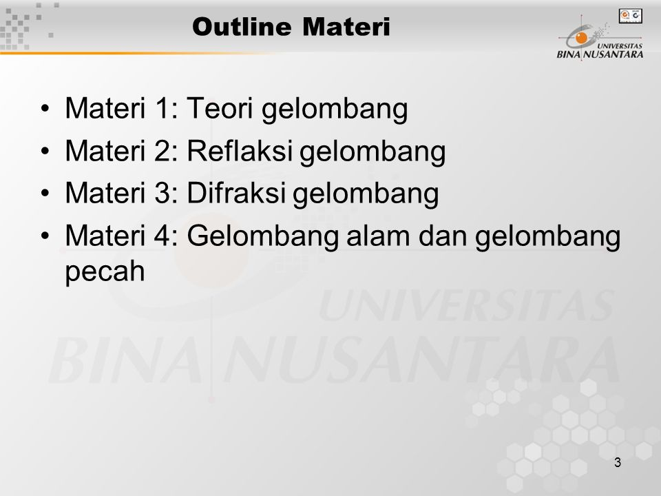 3 Outline Materi Materi 1: Teori gelombang Materi 2: Reflaksi gelombang Materi 3: Difraksi gelombang Materi 4: Gelombang alam dan gelombang pecah