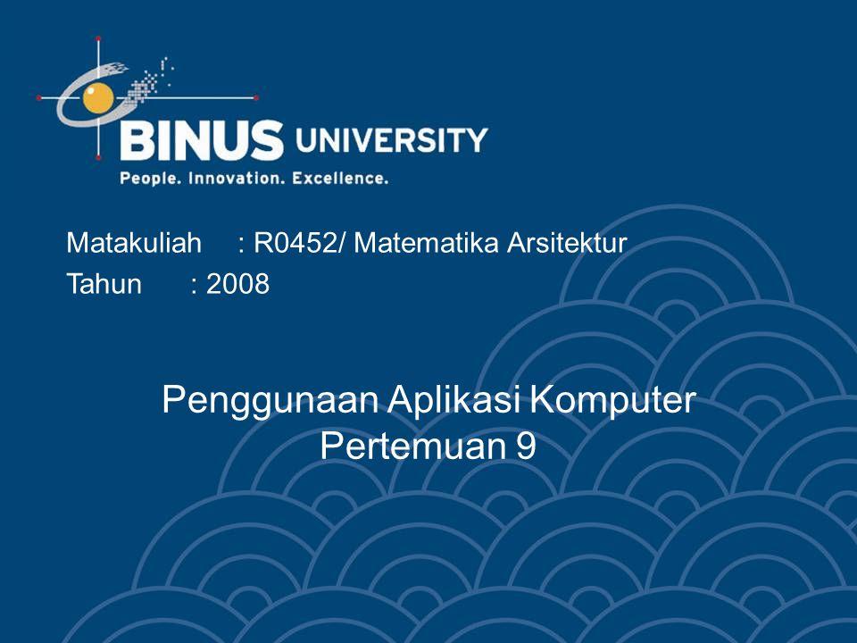 Penggunaan Aplikasi Komputer Pertemuan 9 Matakuliah: R0452/ Matematika Arsitektur Tahun: 2008