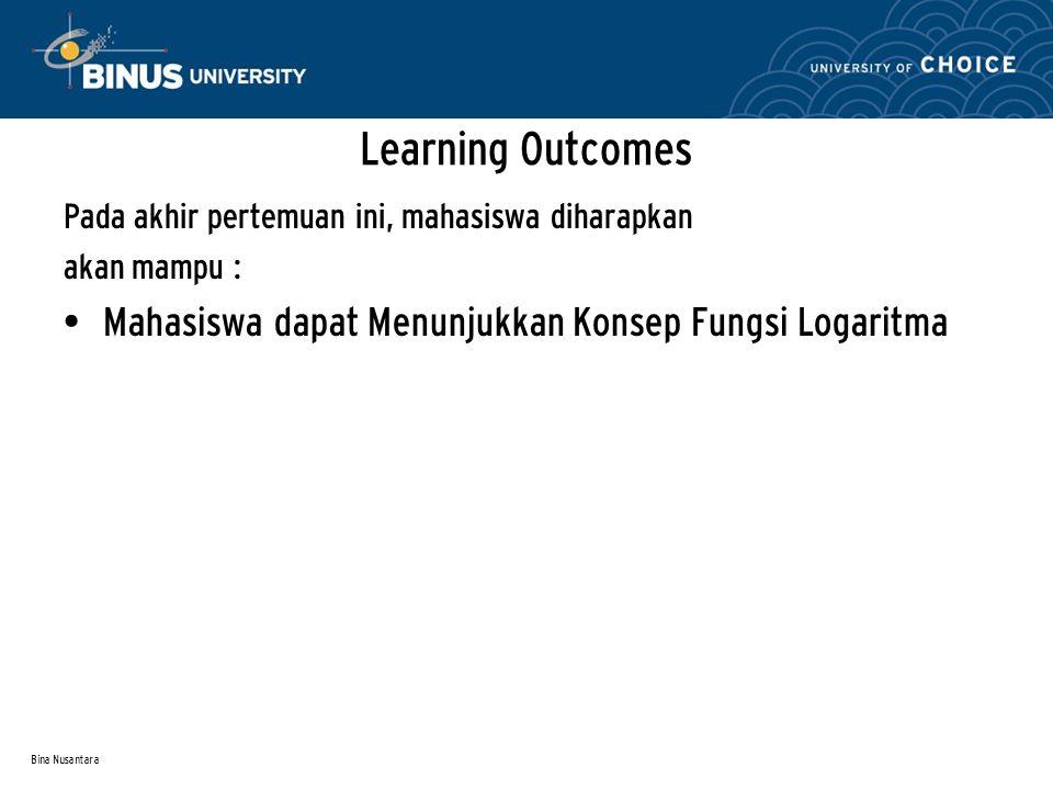 Bina Nusantara Pada akhir pertemuan ini, mahasiswa diharapkan akan mampu : Mahasiswa dapat Menunjukkan Konsep Fungsi Logaritma Learning Outcomes