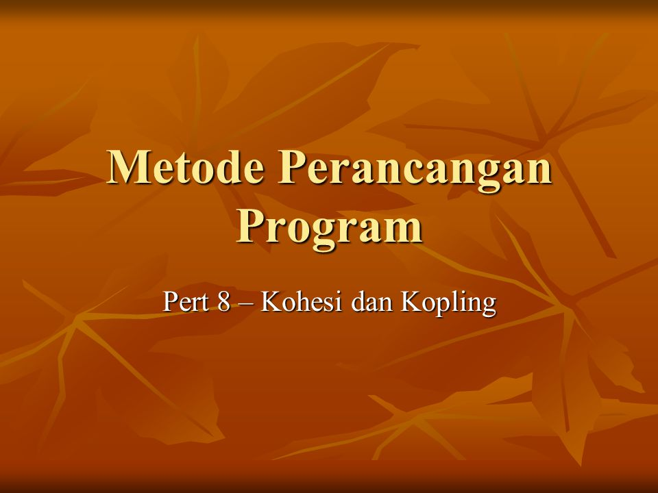 Metode Perancangan Program Pert 8 – Kohesi dan Kopling