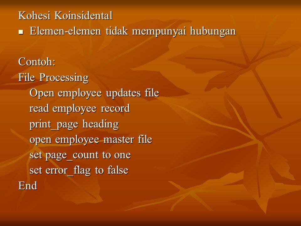 Kohesi Koinsidental Elemen-elemen tidak mempunyai hubungan Elemen-elemen tidak mempunyai hubunganContoh: File Processing Open employee updates file re